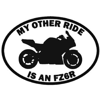 My Other Ride Is A FZ6R Yamaha Car Sticker Vinyl Decal Motorbike Van